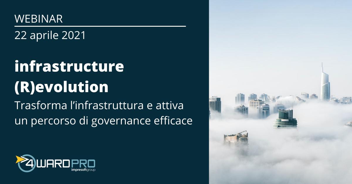 WEBINAR – INFRASTRUCTURE REVOLUTION: Trasforma l'infrastruttura e attiva un percorso di governance efficace